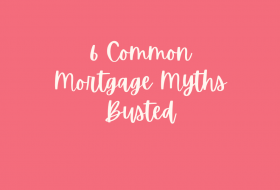 6 Common Mortgage Myths Busted